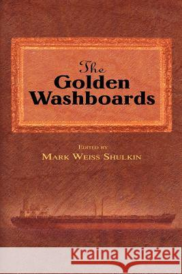 The Golden Washboards Mark Weiss Shulkin 9780595453801