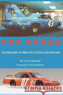 Top Speed: Dodge and Plymouth Stock Car Racing Frank Moriarty 9780595456178
