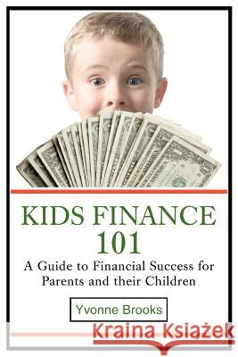Kids Finance 101: A Guide to Financial Success for Parents and Their Children Yvonne Brooks 9780595459629