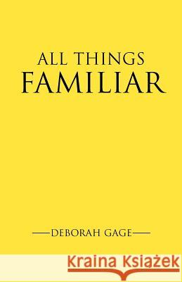All Things Familiar Deborah H. Gage 9780595460892