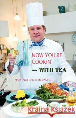 Now You're Cookin'-With Tea Marv Rubinstein Chie H. Rubinstein 9780595460946