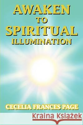 Awaken to Spiritual Illumination Cecelia Frances Page 9780595461349