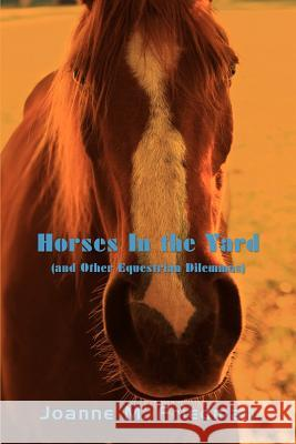 Horses in the Yard (and Other Equestrian Dilemmas) Joanne M. Friedman 9780595462858