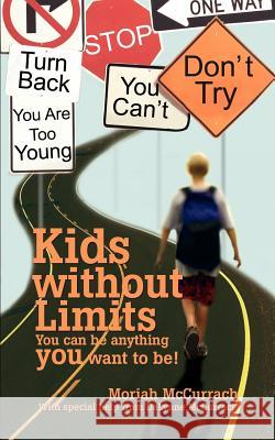 Kids Without Limits: You Can Be Anything You Want to Be! Moriah McCurrach 9780595464258