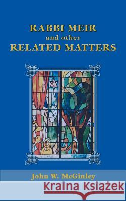Rabbi Meir and Other Related Matters John W. McGinley 9780595465422