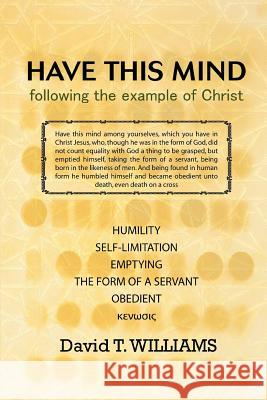 Have This Mind: Following the Example of Christ David T. Williams 9780595466214