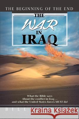 The War in Iraq: The Beginning of the End Billy Great 9780595466993
