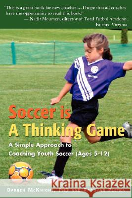 Soccer Is a Thinking Game: A Simple Approach to Coaching Youth Soccer (Ages 5-12) Darren McKnight Radovan Pletka 9780595467877