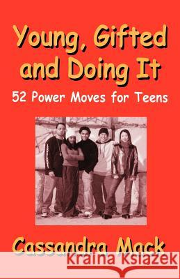 Young, Gifted and Doing It : 52 Power Moves for Teens Cassandra Mack 9780595467891