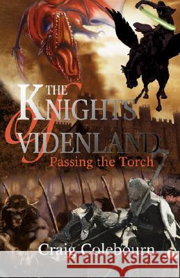 The Knights of Videnland : Passing the Torch Craig Colebourn 9780595469895