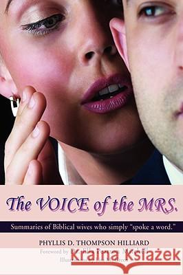 The Voice of the Mrs.: Summaries of Biblical Wives Who Simply Spoke a Word. Phyllis Thompson Hilliard 9780595473632