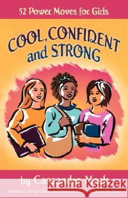 Cool, Confident and Strong : 52 Power Moves for Girls Cassandra Mack 9780595475605