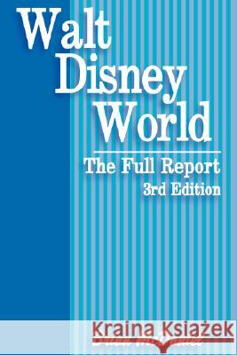 Walt Disney World: The Full Report Brian McDaniel 9780595477654