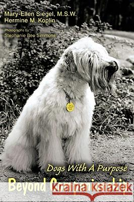 Beyond Companionship: Dogs with a Purpose Mary-Ellen Siegel 9780595480302 IUNIVERSE.COM