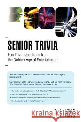 Senior Trivia : Fun Trivia Questions from the Golden Age of Entertainment D. L. King 9780595481088