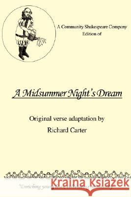 A Community Shakespeare Company Edition of a Midsummer Night's Dream Richard R. Carter 9780595483433