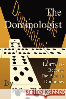 The Dominologist: Learn to Become the Best at Dominoes Nathan W. Holsey 9780595484829