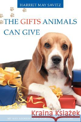 The Gifts Animals Can Give Harriet May Savitz 9780595502516