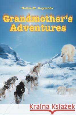 Grandmother's Adventures Nellie M. Reynolds 9780595507184