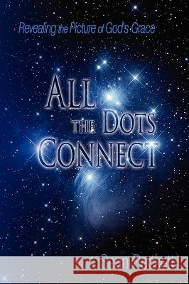 All the Dots Connect: Revealing the Picture of God's Grace Sean Beckett 9780595519095