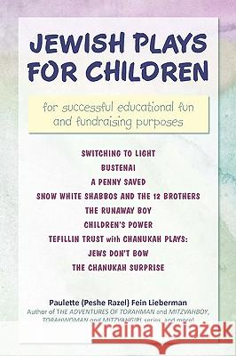 Jewish Plays for Children : For Successful Educational Fun and Fundraising Purposes Paulette (Peshe Razel) Fein Lieberman 9780595529445