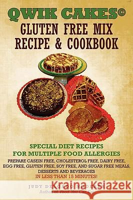 Qwik Cakes(c) Gluten Free Mix Recipe & Cookbook: Special Diet Recipes for Multiple Food Allergies Judy Delgado Noderer 9780595530694