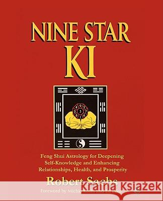 Nine Star KI: Feng Shui Astrology for Deepening Self-Knowledge and Enhancing Relationships, Health, and Prosperity Robert Sachs 9780595531394