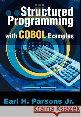 Structured Programming with COBOL Examples Earl H. Parsons 9780595650347