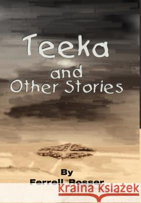Teeka and Other Stories Ferrell Rosser 9780595650545