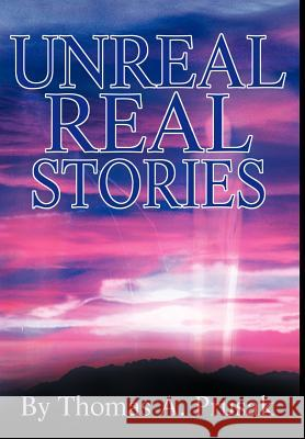 Unreal Real Stories Thomas Prusak 9780595653010
