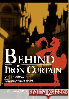 Behind the Iron Curtain: An Unedited, Unauthorized Draft Howard Postley 9780595653195