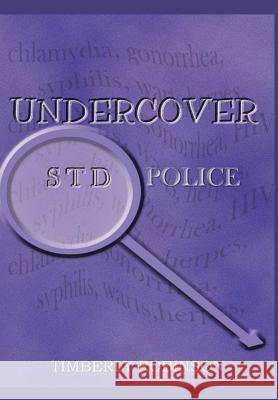 Undercover STD Police Timberly Robinson 9780595653669