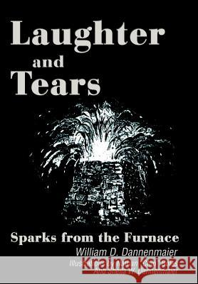 Laughter and Tears: Sparks from the Furnace William D. Dannenmaier 9780595654482