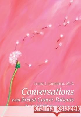 Conversations with Breast Cancer Patients: Revised Edition 2015 Ernest J. Greenberg 9780595654529 Writers Advantage