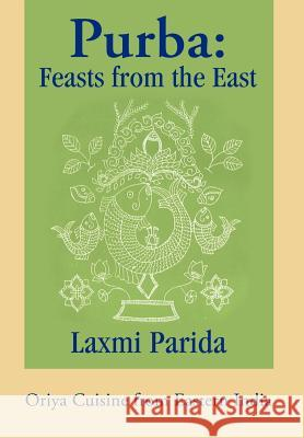 Purba : Feasts from the East: Oriya Cuisine from Eastern India Laxmi Parida 9780595656226