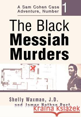The Black Messiah Murders: A Sam Cohen Case Adventure, Number 1 Shelly Waxman J. D. And James Nathan Post 9780595658565 iUniverse