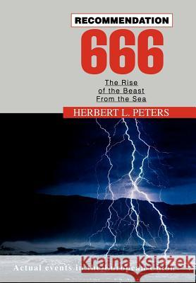 Recommendation 666: The Rise of the Beast from the Sea Herbert L. Peters 9780595659197