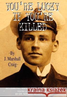 You're Lucky If You're Killed J. Marshall Craig 9780595659852