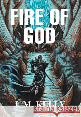 Fire of God J. M. Kelly 9780595660902