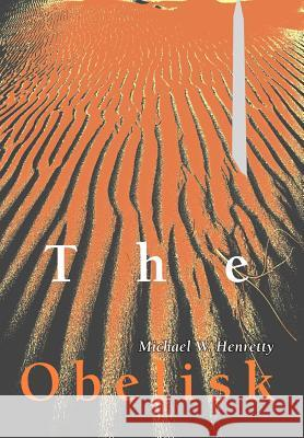 The Obelisk Michael W. Henretty 9780595661800