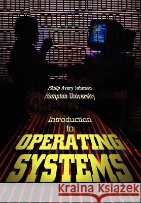 Introduction to Operating Systems Philip Avery Johnson 9780595663125