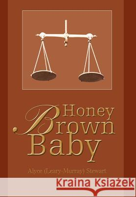 Honey Brown Baby Alyce (Leary-Murray) Stewart 9780595663538