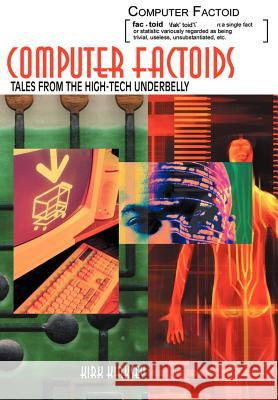 Computer Factoids: Tales from the High-Tech Underbelly Kirk Kirksey 9780595664405