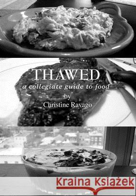 Thawed: A Collegiate Guide to Food Christine Ravago 9780595665525