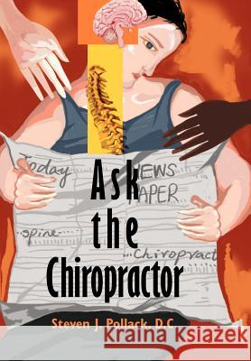 Ask the Chiropractor Steven J. Pollac 9780595665549
