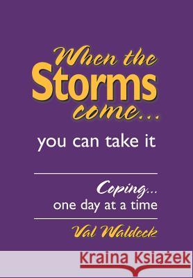 When the Storms Come...You Can Take It: Coping...One Day at a Time Val Waldeck 9780595666287