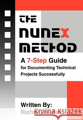 The Nunex Method: A 7-Step Guide for Documenting Technical Projects Successfully Richard Nunez 9780595666492
