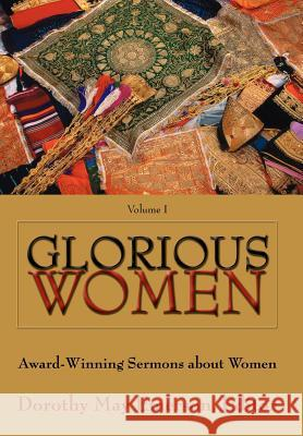 Glorious Women: Award-Winning Sermons about Women Dorothy May Emerson Bonnie H. Smith 9780595668458