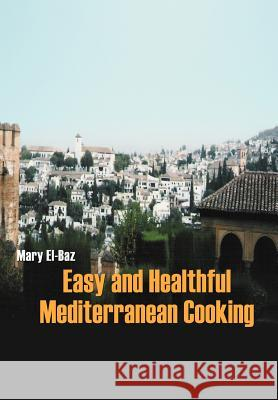 Easy and Healthful Mediterranean Cooking Mary El-Baz 9780595668861