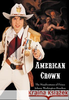American Crown: The Misadventures of Prince Johnny Washington-Bourbon Rollo Ver 9780595670833